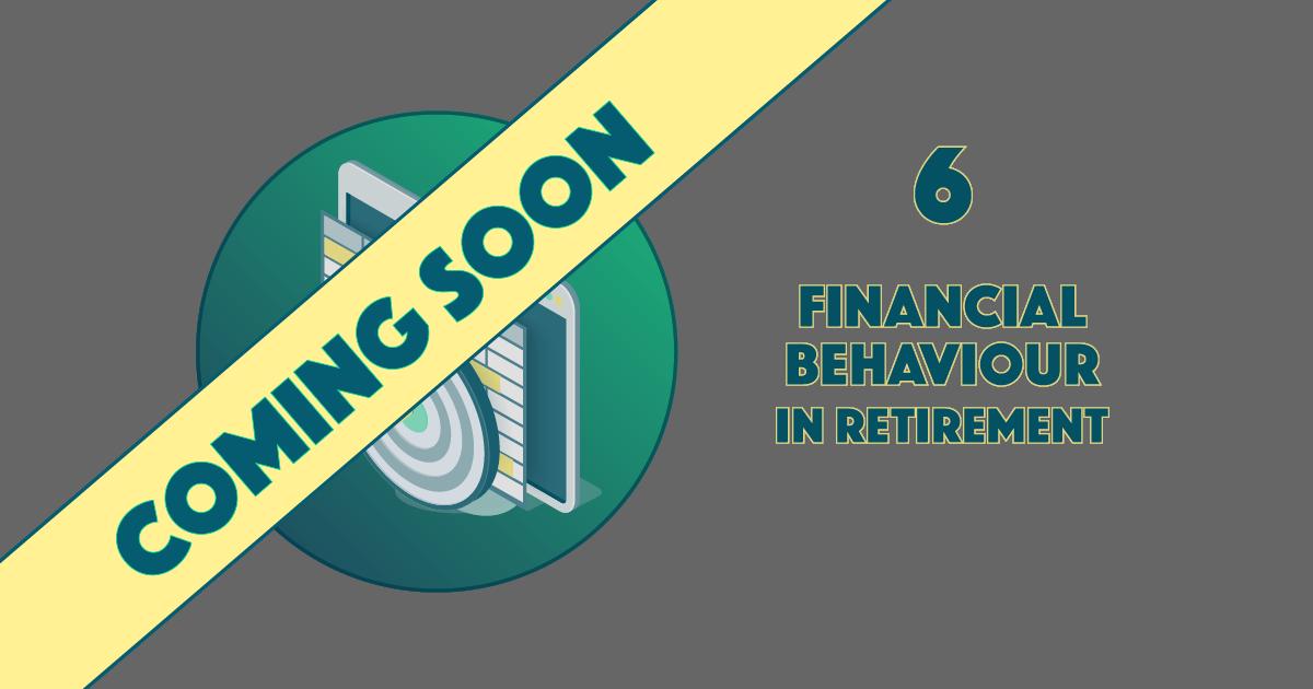 Financial Behaviour in Retirement soon